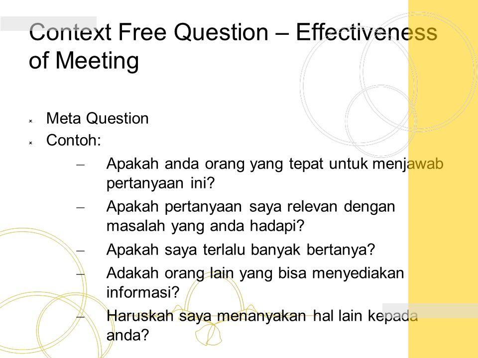 Context Free Question – Effectiveness of Meeting  Meta Question  Contoh: – Apakah anda orang yang tepat untuk menjawab pertanyaan ini? – Apakah pert