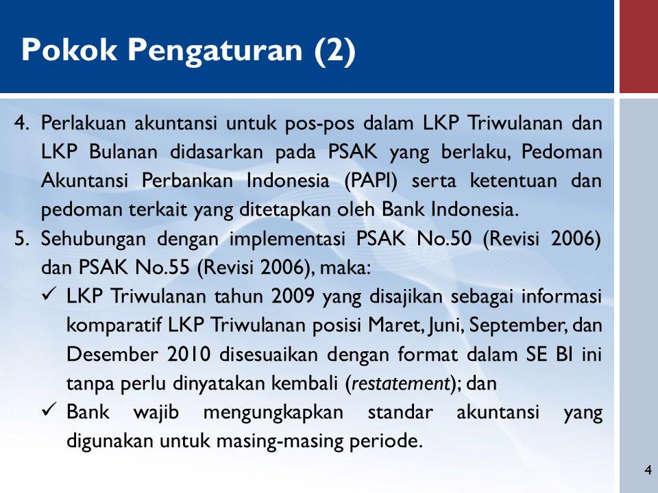 4 Pokok Pengaturan (2) 4.Perlakuan akuntansi untuk pos-pos dalam LKP Triwulanan dan LKP Bulanan didasarkan pada PSAK yang berlaku, Pedoman Akuntansi P