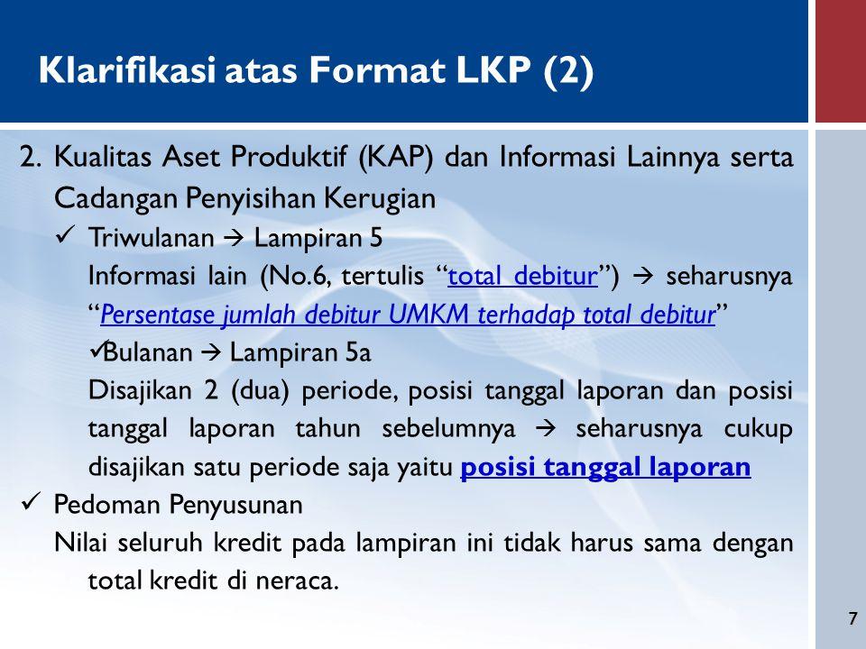 7 Klarifikasi atas Format LKP (2) 2.Kualitas Aset Produktif (KAP) dan Informasi Lainnya serta Cadangan Penyisihan Kerugian Triwulanan  Lampiran 5 Inf
