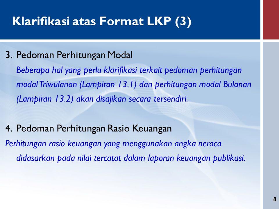 8 Klarifikasi atas Format LKP (3) 3.Pedoman Perhitungan Modal Beberapa hal yang perlu klarifikasi terkait pedoman perhitungan modal Triwulanan (Lampir