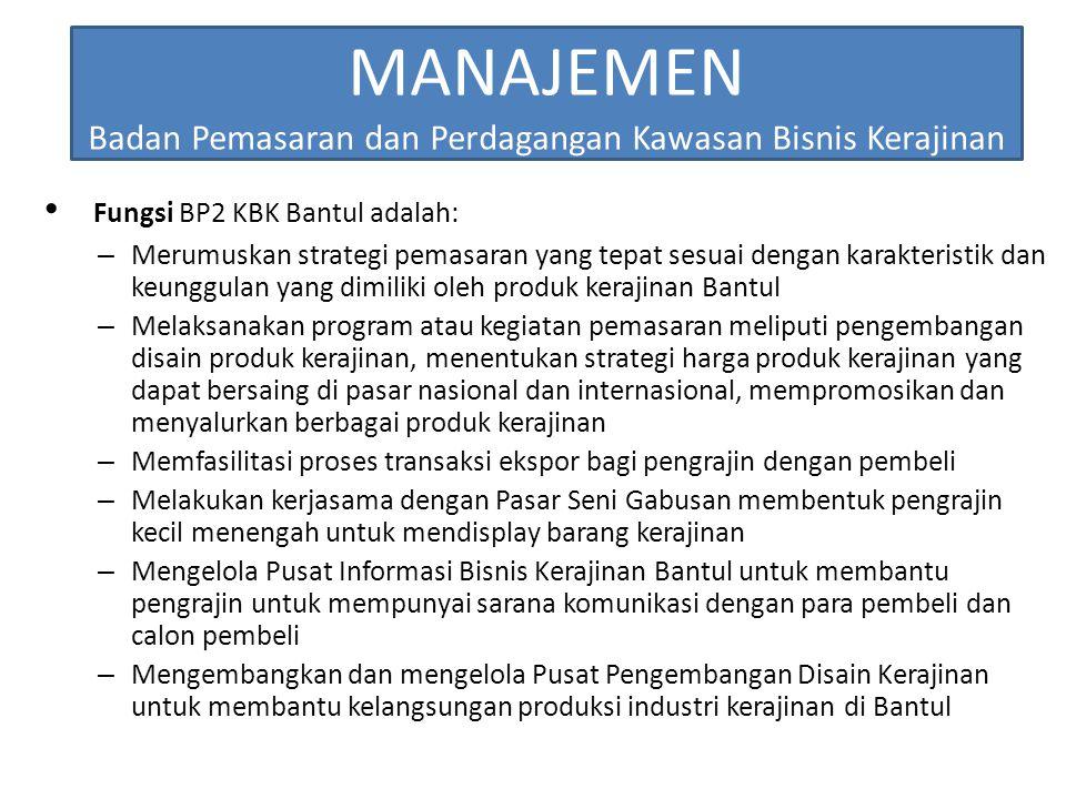 MANAJEMEN Badan Pemasaran dan Perdagangan Kawasan Bisnis Kerajinan Fungsi BP2 KBK Bantul adalah: – Merumuskan strategi pemasaran yang tepat sesuai den