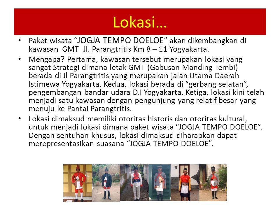 "Lokasi… Paket wisata "" JOGJA TEMPO DOELOE "" akan dikembangkan di kawasan GMT Jl. Parangtritis Km 8 – 11 Yogyakarta. Mengapa? Pertama, kawasan tersebut"