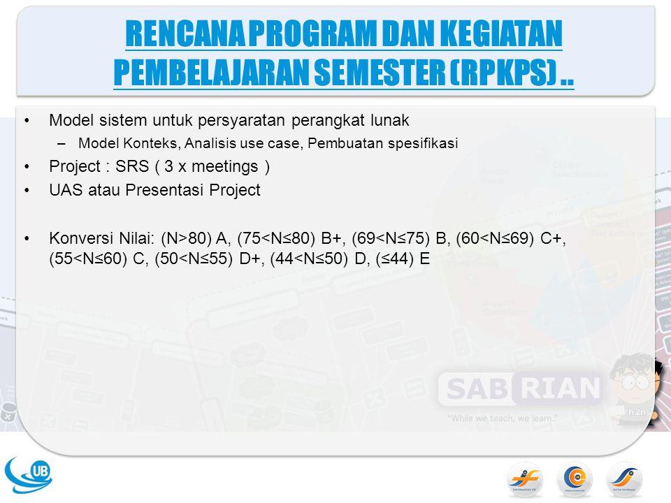RENCANA PROGRAM DAN KEGIATAN PEMBELAJARAN SEMESTER (RPKPS).. Model sistem untuk persyaratan perangkat lunak –Model Konteks, Analisis use case, Pembuat