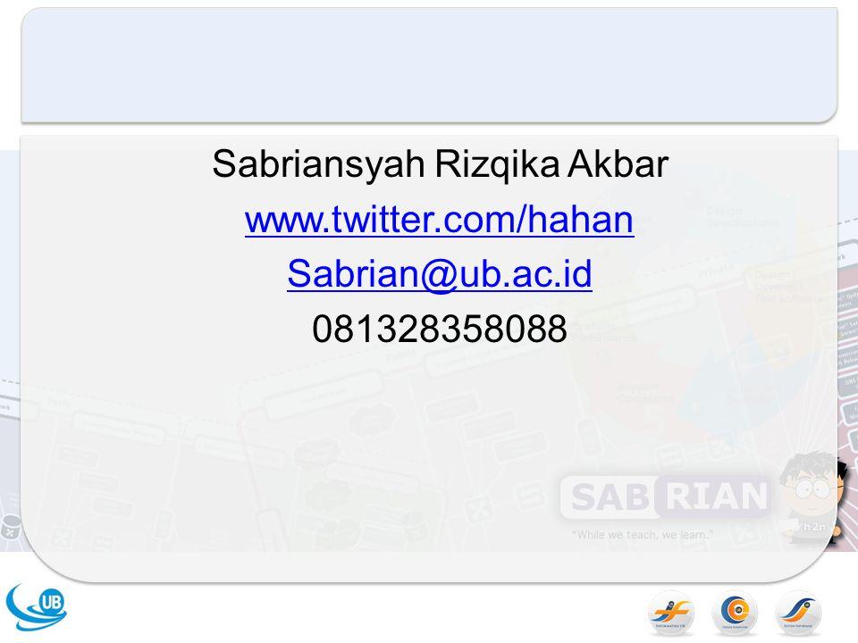 Sabriansyah Rizqika Akbar www.twitter.com/hahan Sabrian@ub.ac.id 081328358088