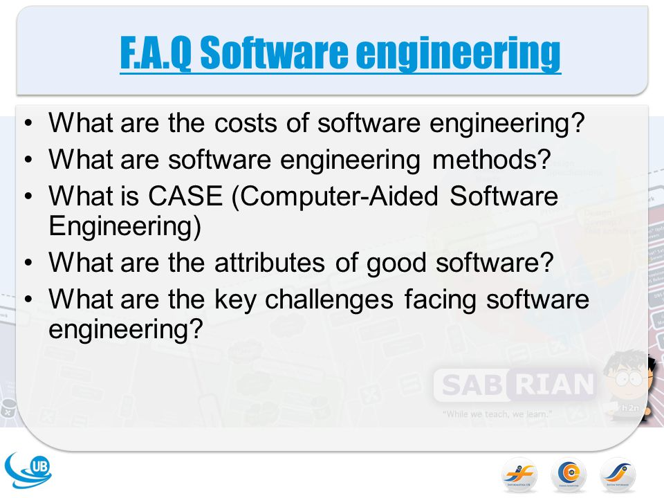 F.A.Q Software engineering What are the costs of software engineering? What are software engineering methods? What is CASE (Computer-Aided Software En