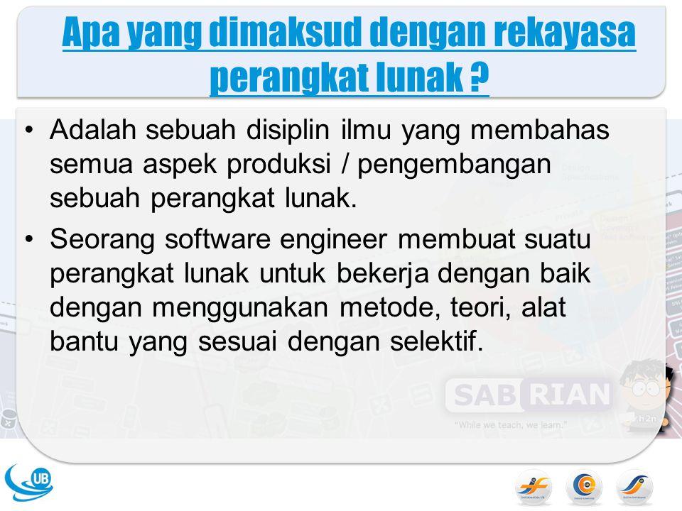 Apa yang dimaksud dengan rekayasa perangkat lunak ? Adalah sebuah disiplin ilmu yang membahas semua aspek produksi / pengembangan sebuah perangkat lun
