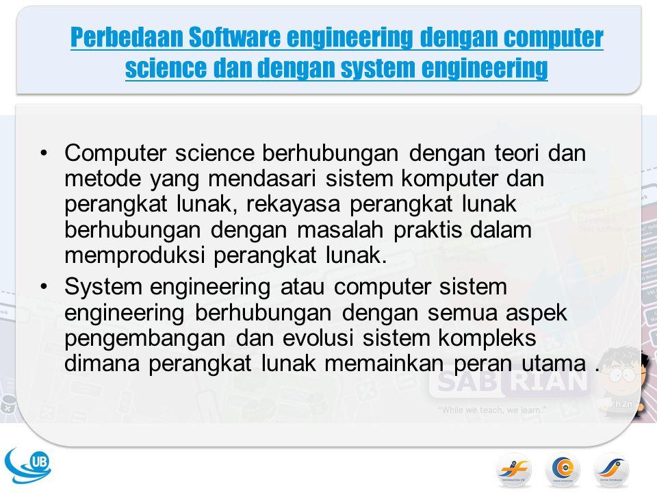 Perbedaan Software engineering dengan computer science dan dengan system engineering Computer science berhubungan dengan teori dan metode yang mendasa