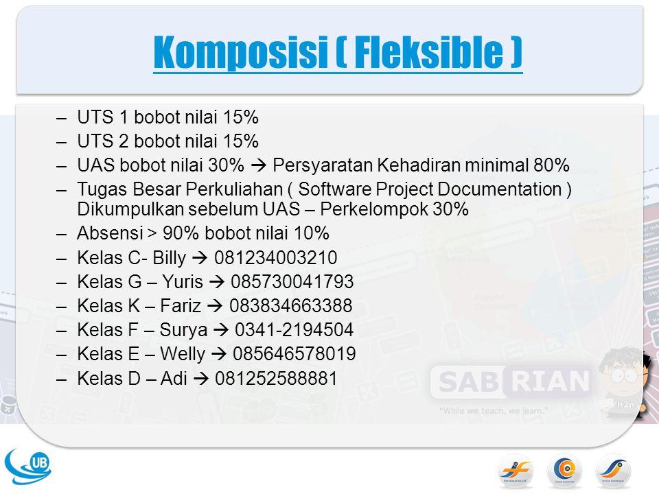 Komposisi ( Fleksible ) –UTS 1 bobot nilai 15% –UTS 2 bobot nilai 15% –UAS bobot nilai 30%  Persyaratan Kehadiran minimal 80% –Tugas Besar Perkuliaha