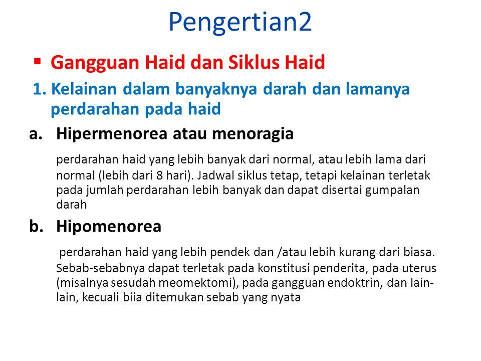 Pengertian2  Gangguan Haid dan Siklus Haid 1. Kelainan dalam banyaknya darah dan lamanya perdarahan pada haid a.Hipermenorea atau menoragia perdaraha