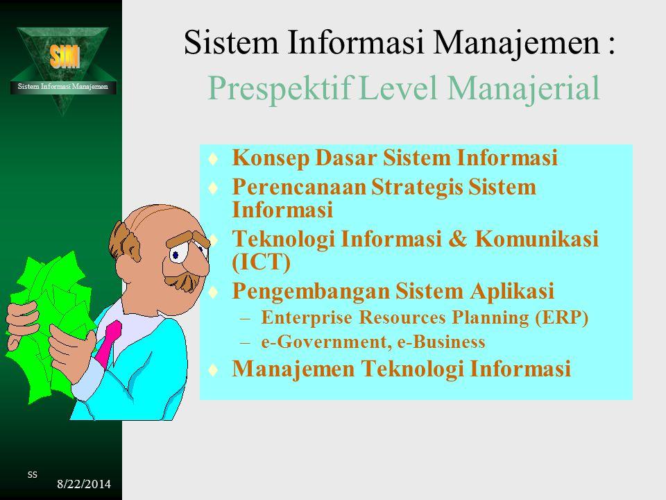 Sistem Informasi Manajemen SS Mengatur dan melihara Teknologi Informasi t Mengatur Sumber Informasi t Mengatur Operasi Sistem Informasi t Keamanan (se