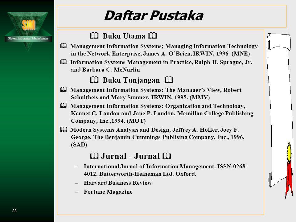SS Daftar Pustaka  Buku Utama   Management Information Systems; Managing Information Technology in the Network Enterprise, James A.