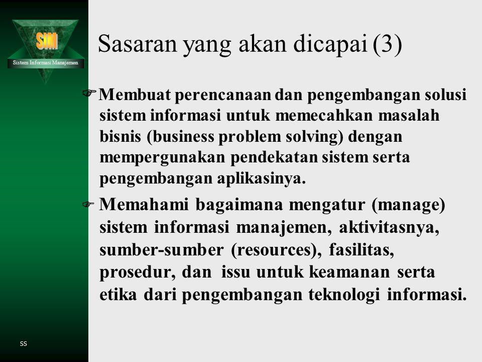 Sistem Informasi Manajemen SS Sasaran yang akan dicapai (2)  Memahami konsep utama dari teknologi informasi ditinjau dari segi implikasi pada level m