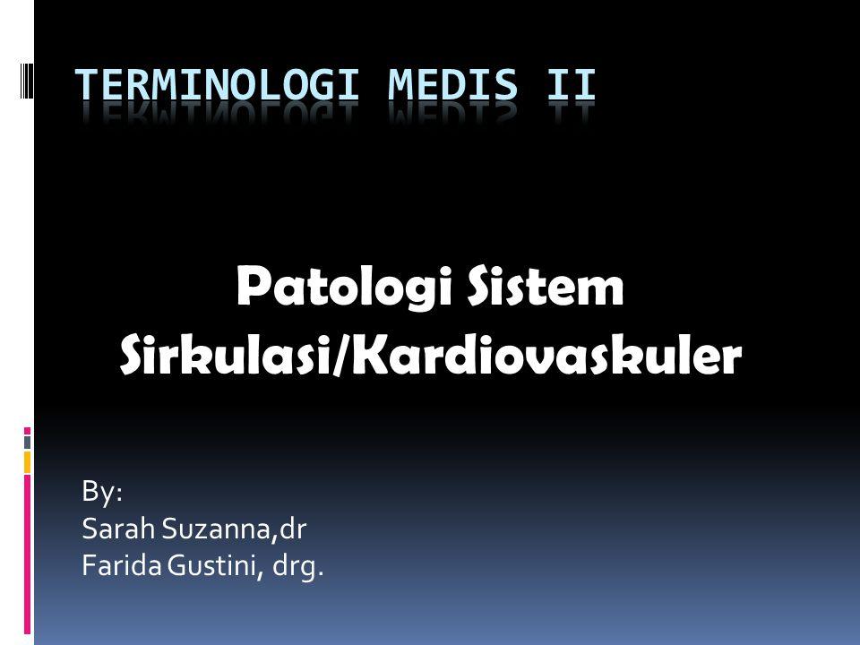 Patologi Sistem Sirkulasi/Kardiovaskuler By: Sarah Suzanna,dr Farida Gustini, drg.