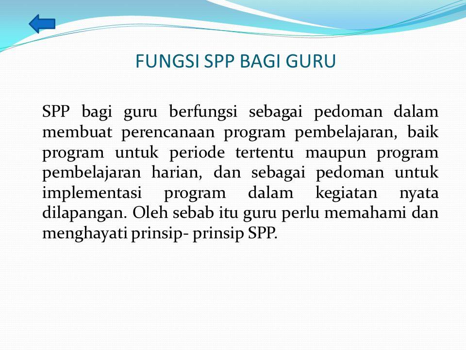 FUNGSI SPP BAGI GURU SPP bagi guru berfungsi sebagai pedoman dalam membuat perencanaan program pembelajaran, baik program untuk periode tertentu maupu