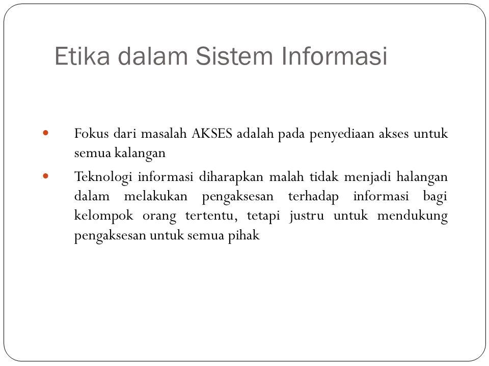 Etika dalam Sistem Informasi 10 Fokus dari masalah AKSES adalah pada penyediaan akses untuk semua kalangan Teknologi informasi diharapkan malah tidak