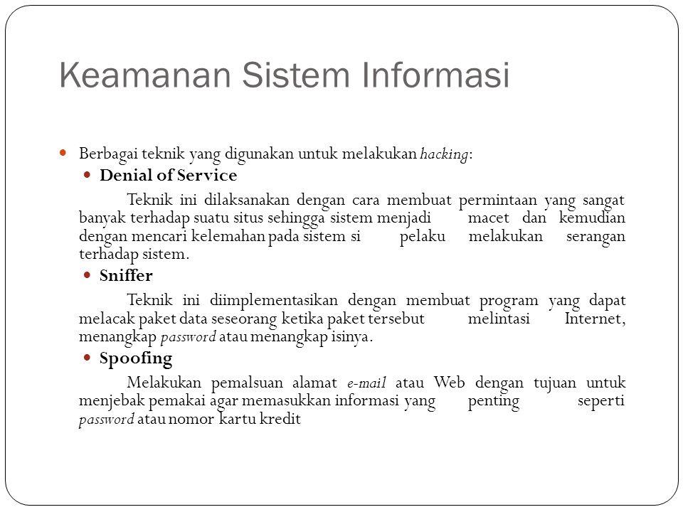 Keamanan Sistem Informasi 16 Berbagai teknik yang digunakan untuk melakukan hacking: Denial of Service Teknik ini dilaksanakan dengan cara membuat per