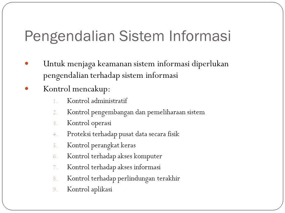Pengendalian Sistem Informasi 23 Untuk menjaga keamanan sistem informasi diperlukan pengendalian terhadap sistem informasi Kontrol mencakup: 1. Kontro