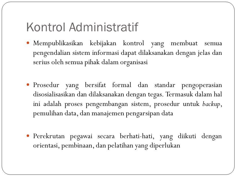 Kontrol Administratif 24 Mempublikasikan kebijakan kontrol yang membuat semua pengendalian sistem informasi dapat dilaksanakan dengan jelas dan serius