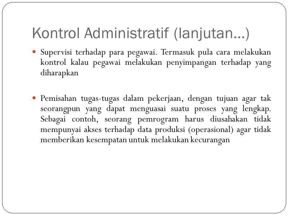 Kontrol Administratif (lanjutan…) 25 Supervisi terhadap para pegawai. Termasuk pula cara melakukan kontrol kalau pegawai melakukan penyimpangan terhad