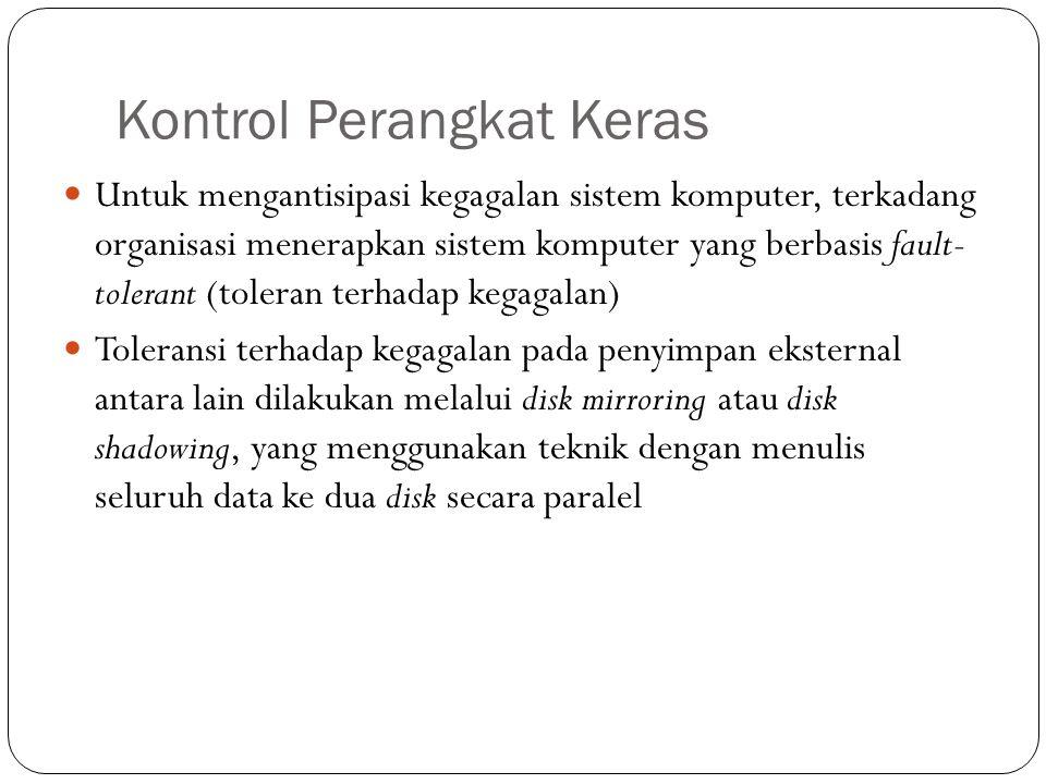Kontrol Perangkat Keras 29 Untuk mengantisipasi kegagalan sistem komputer, terkadang organisasi menerapkan sistem komputer yang berbasis fault- tolera