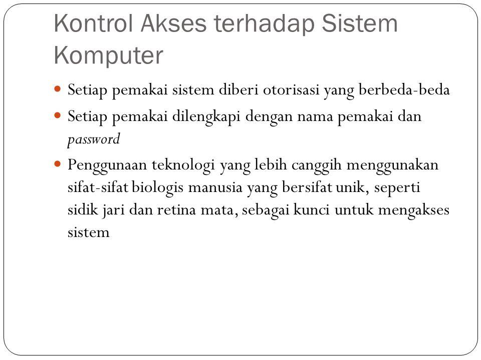 Kontrol Akses terhadap Sistem Komputer 30 Setiap pemakai sistem diberi otorisasi yang berbeda-beda Setiap pemakai dilengkapi dengan nama pemakai dan p