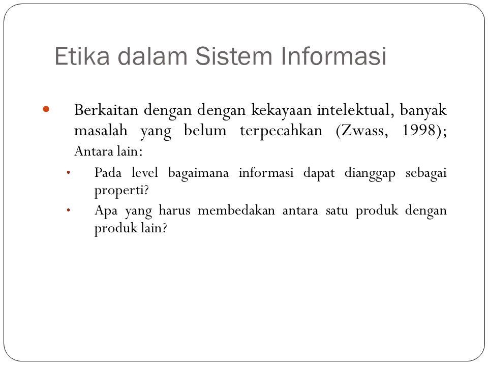 Etika dalam Sistem Informasi 9 Berkaitan dengan dengan kekayaan intelektual, banyak masalah yang belum terpecahkan (Zwass, 1998); Antara lain : Pada l