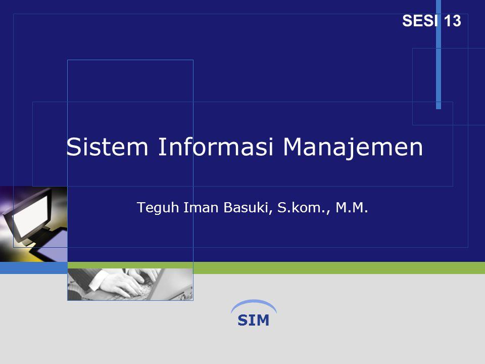 SIM Sistem Informasi Manajemen Teguh Iman Basuki, S.kom., M.M. SESI 13