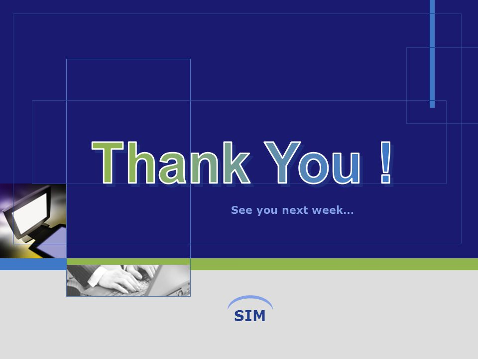 SIM See you next week…