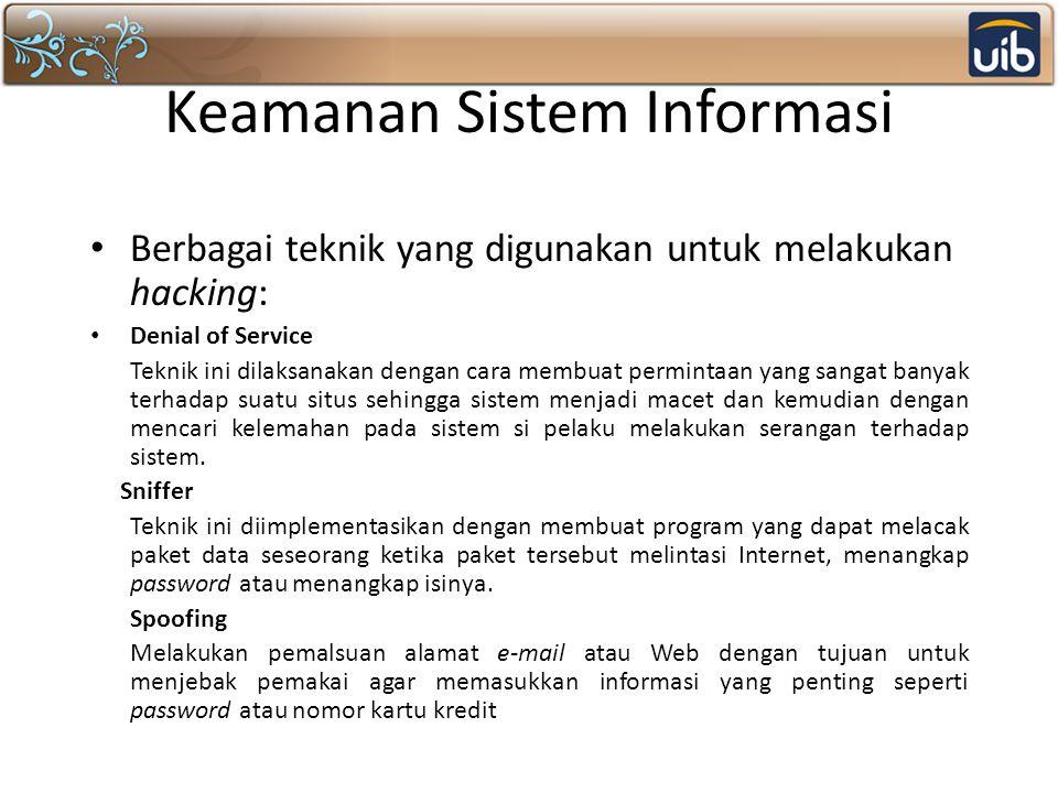 Keamanan Sistem Informasi Berbagai teknik yang digunakan untuk melakukan hacking: Denial of Service Teknik ini dilaksanakan dengan cara membuat permin