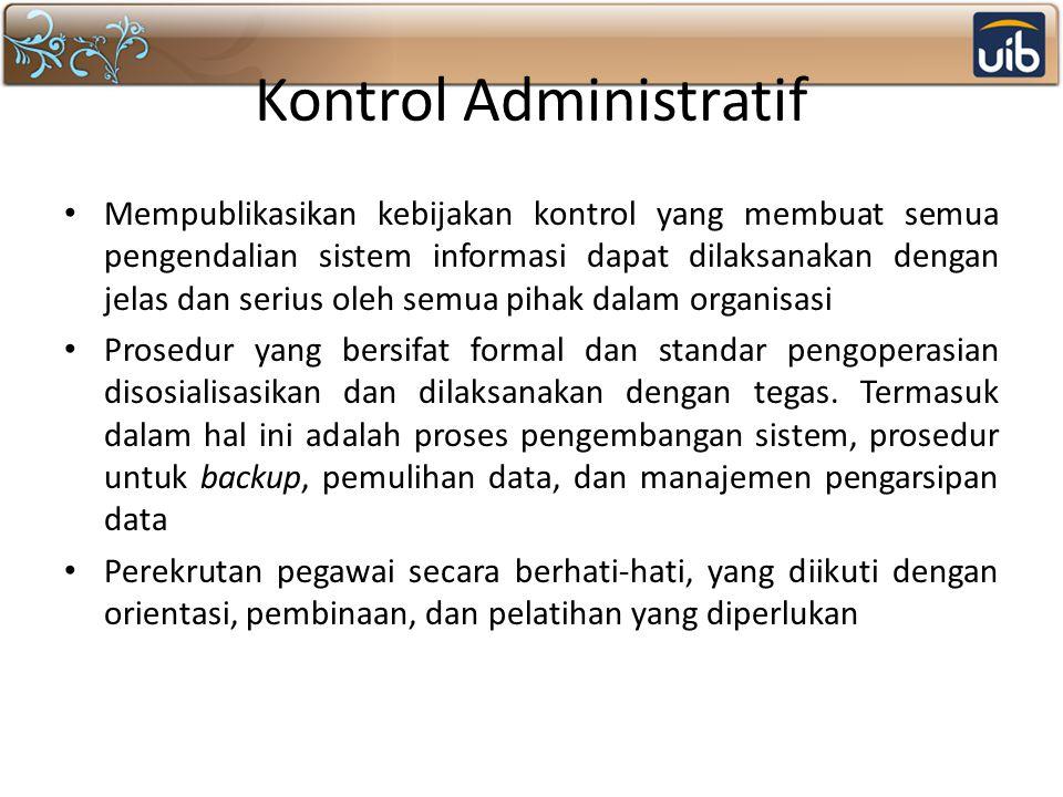 Kontrol Administratif Mempublikasikan kebijakan kontrol yang membuat semua pengendalian sistem informasi dapat dilaksanakan dengan jelas dan serius ol