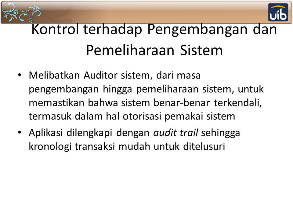 Kontrol terhadap Pengembangan dan Pemeliharaan Sistem Melibatkan Auditor sistem, dari masa pengembangan hingga pemeliharaan sistem, untuk memastikan b