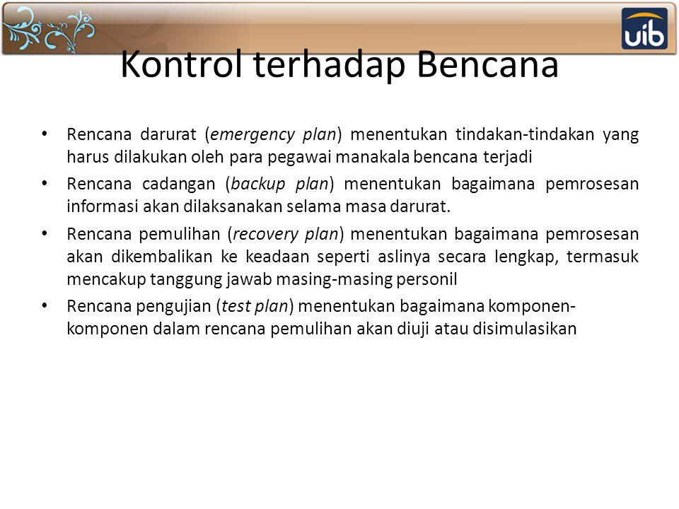 Kontrol terhadap Bencana Rencana darurat (emergency plan) menentukan tindakan-tindakan yang harus dilakukan oleh para pegawai manakala bencana terjadi