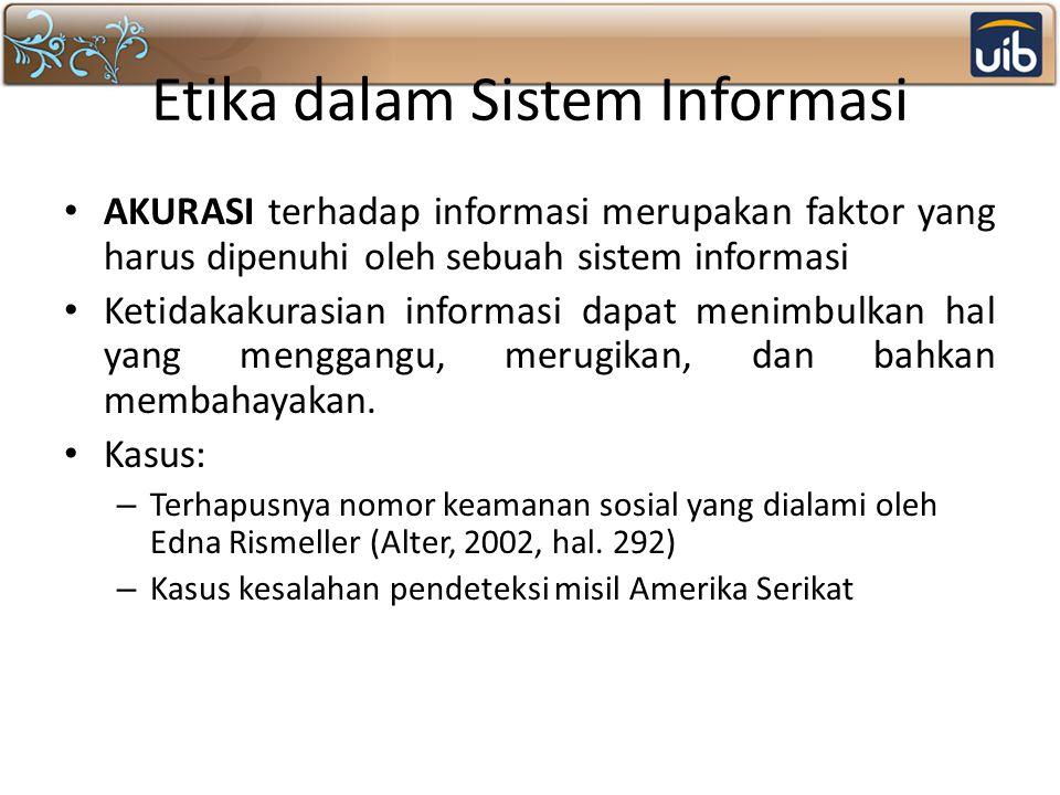 Etika dalam Sistem Informasi AKURASI terhadap informasi merupakan faktor yang harus dipenuhi oleh sebuah sistem informasi Ketidakakurasian informasi d