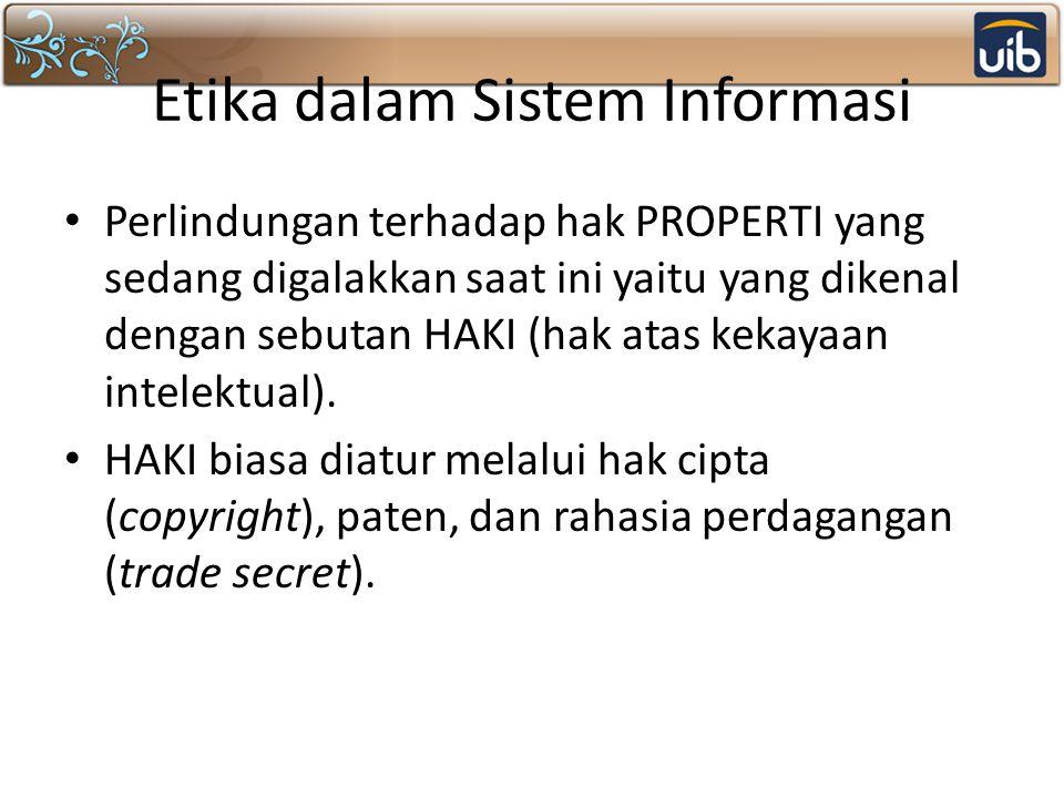 Etika dalam Sistem Informasi Perlindungan terhadap hak PROPERTI yang sedang digalakkan saat ini yaitu yang dikenal dengan sebutan HAKI (hak atas kekay