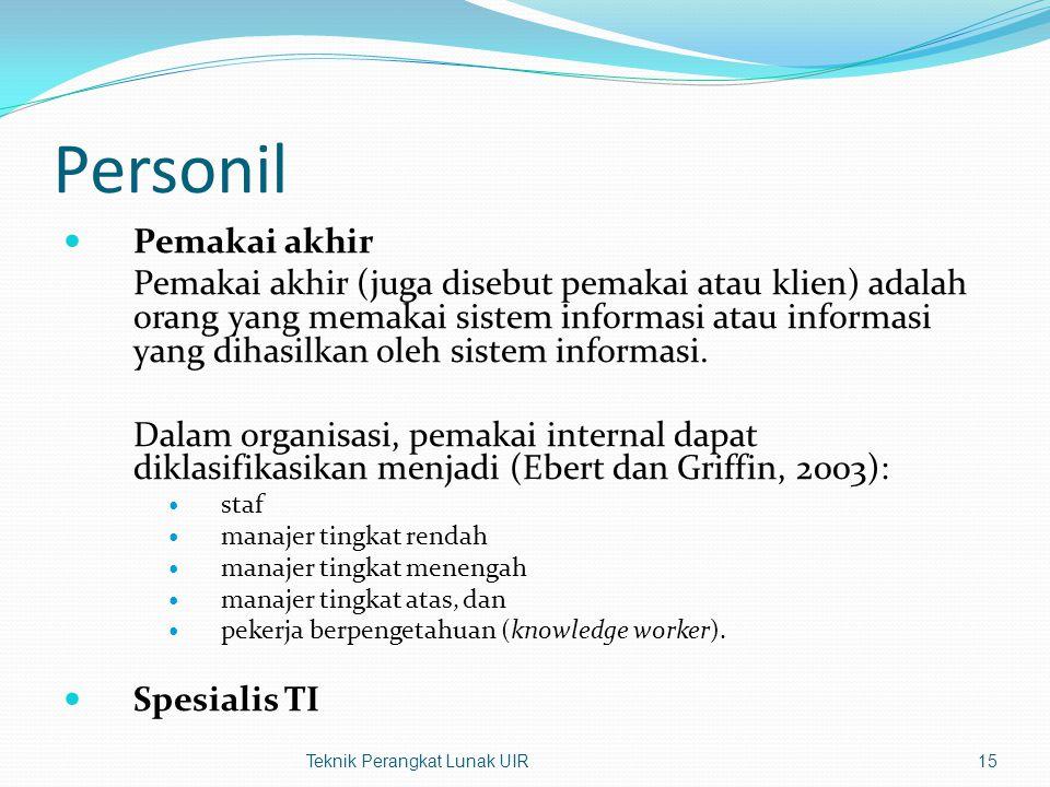 Personil Pemakai akhir Pemakai akhir (juga disebut pemakai atau klien) adalah orang yang memakai sistem informasi atau informasi yang dihasilkan oleh sistem informasi.