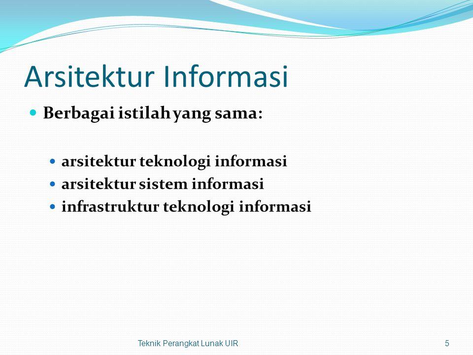 Arsitektur Informasi Berbagai istilah yang sama: arsitektur teknologi informasi arsitektur sistem informasi infrastruktur teknologi informasi Teknik Perangkat Lunak UIR5