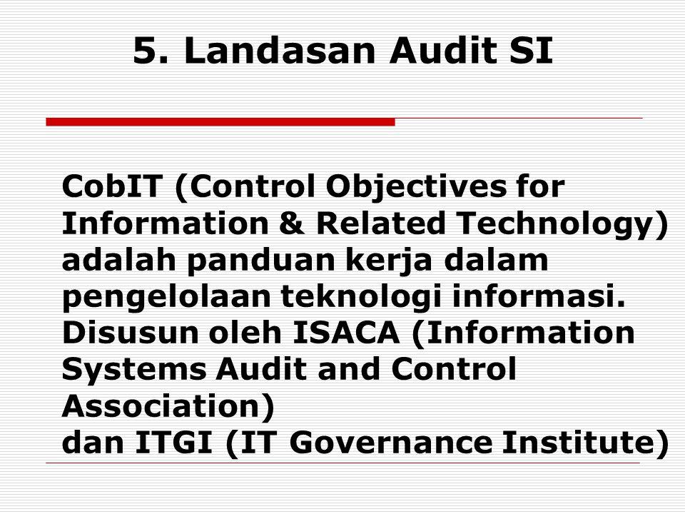 5. Landasan Audit SI CobIT (Control Objectives for Information & Related Technology) adalah panduan kerja dalam pengelolaan teknologi informasi. Disus