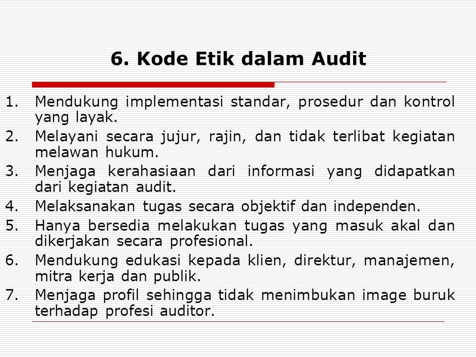 6.Kode Etik dalam Audit 1.Mendukung implementasi standar, prosedur dan kontrol yang layak.