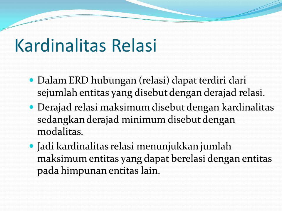 Kardinalitas Relasi Dalam ERD hubungan (relasi) dapat terdiri dari sejumlah entitas yang disebut dengan derajad relasi. Derajad relasi maksimum disebu