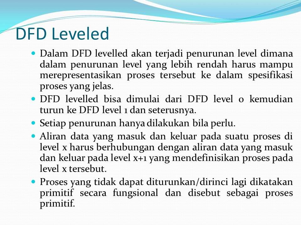 DFD Leveled Dalam DFD levelled akan terjadi penurunan level dimana dalam penurunan level yang lebih rendah harus mampu merepresentasikan proses terseb