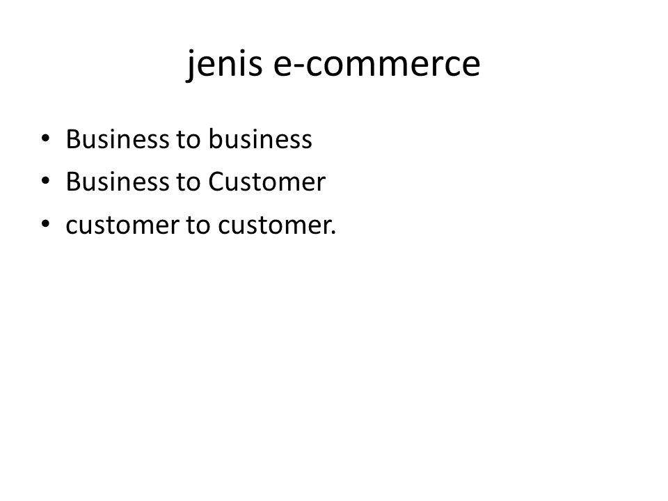 jenis e-commerce Business to business Business to Customer customer to customer.