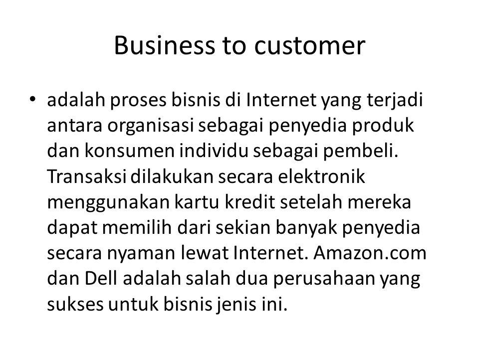 Business to customer adalah proses bisnis di Internet yang terjadi antara organisasi sebagai penyedia produk dan konsumen individu sebagai pembeli.