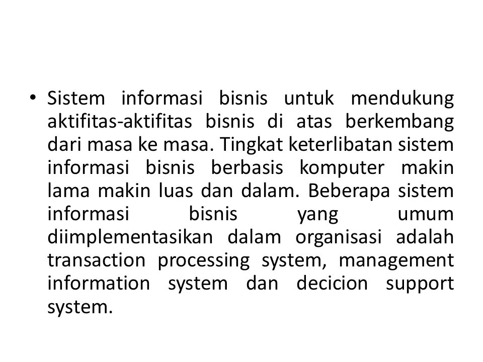 Sistem informasi bisnis untuk mendukung aktifitas-aktifitas bisnis di atas berkembang dari masa ke masa.
