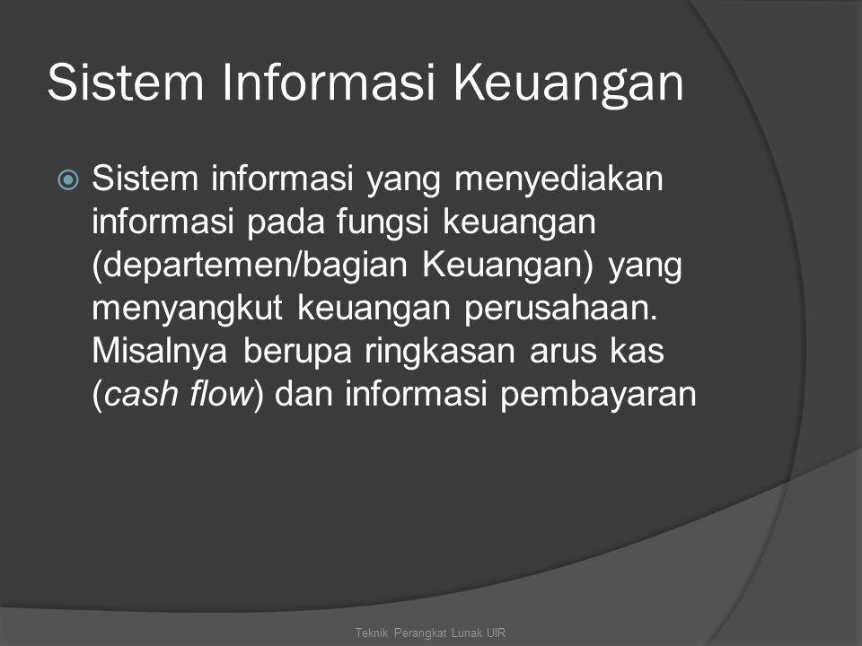 Sistem Informasi Keuangan  Sistem informasi yang menyediakan informasi pada fungsi keuangan (departemen/bagian Keuangan) yang menyangkut keuangan per