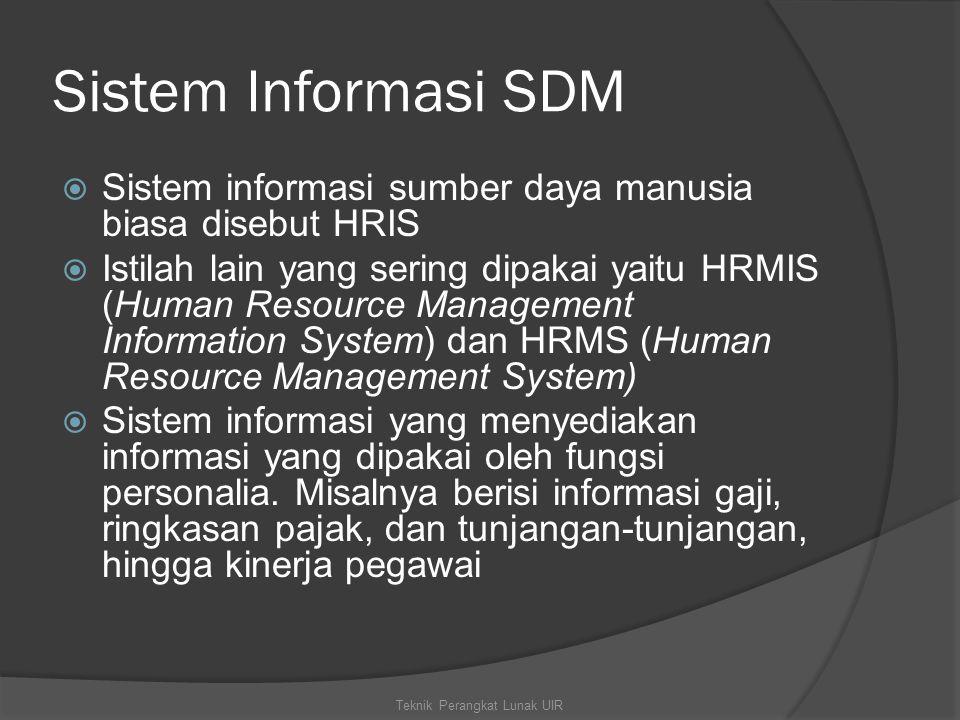 Sistem Informasi SDM  Sistem informasi sumber daya manusia biasa disebut HRIS  Istilah lain yang sering dipakai yaitu HRMIS (Human Resource Management Information System) dan HRMS (Human Resource Management System)  Sistem informasi yang menyediakan informasi yang dipakai oleh fungsi personalia.