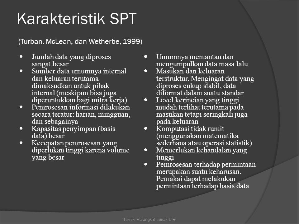 Karakteristik SPT (Turban, McLean, dan Wetherbe, 1999)  Jumlah data yang diproses sangat besar  Sumber data umumnya internal dan keluaran terutama d