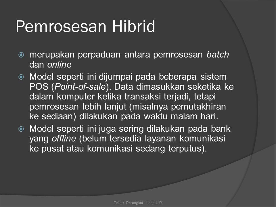 Pemrosesan Hibrid  merupakan perpaduan antara pemrosesan batch dan online  Model seperti ini dijumpai pada beberapa sistem POS (Point-of-sale). Data