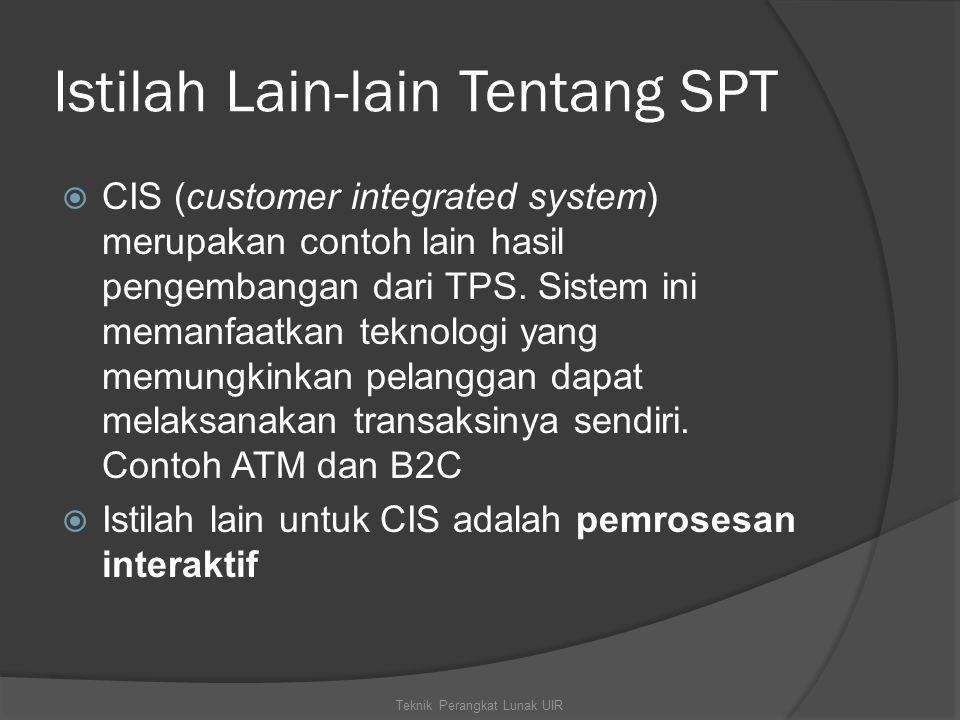 Istilah Lain-lain Tentang SPT  CIS (customer integrated system) merupakan contoh lain hasil pengembangan dari TPS. Sistem ini memanfaatkan teknologi