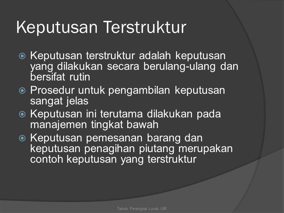 Keputusan Terstruktur  Keputusan terstruktur adalah keputusan yang dilakukan secara berulang-ulang dan bersifat rutin  Prosedur untuk pengambilan ke