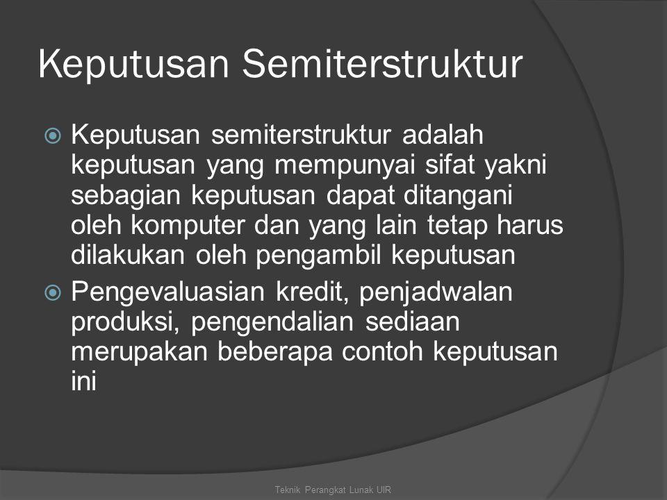 Keputusan Semiterstruktur  Keputusan semiterstruktur adalah keputusan yang mempunyai sifat yakni sebagian keputusan dapat ditangani oleh komputer dan